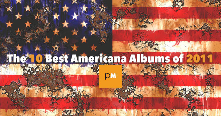 The 10 Best Americana Albums of 2011