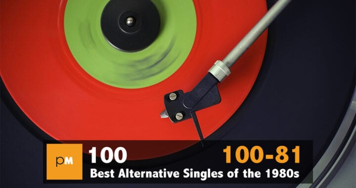 The 100 Best Alternative Singles of the 1980s: 100 – 81