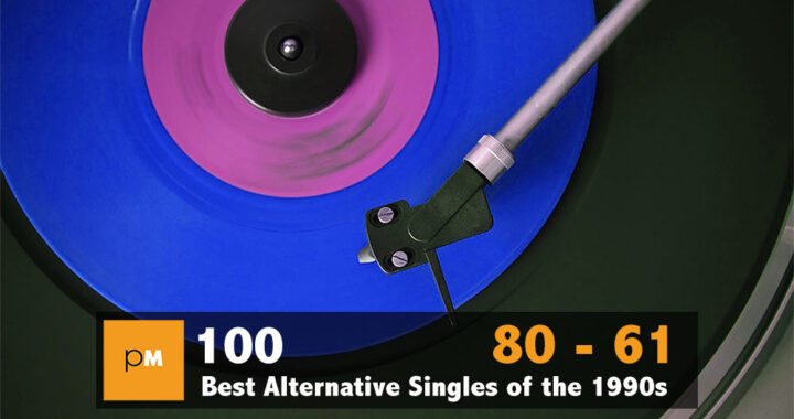 The 100 Greatest Alternative Singles of the '90s: 80 – 61
