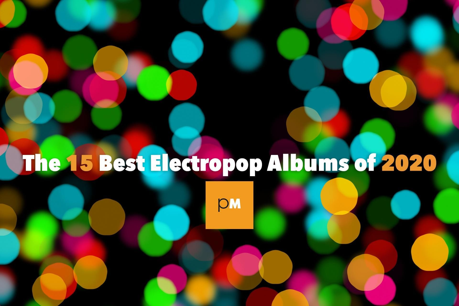 The 15 Best Electropop Albums of 2020